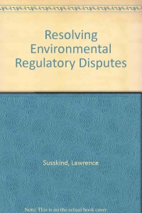 Resolving Environmental Regulatory Disputes